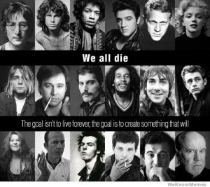 we-all-die-the-goal-isnt-to-live-forever